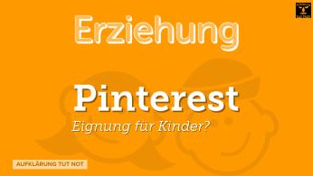 Pinterest - Eignung für Kinder?